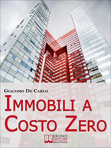 Immobili a Costo Zero. 12 Metodi per Guadagnare e Investire in ...