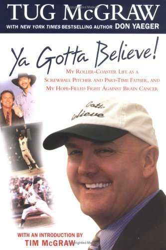 Ya Gotta Believe!: My Roller-Coaster Life as a Screwball Pitcher, and Part-Time Father, and My Hope-Filled Fight Against Brain Cancer by Tug McGraw (2004-02-10) par Tug McGraw;Don Yaeger