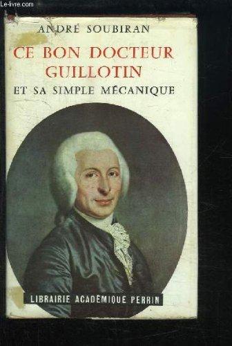 Ce bon docteur Guillotin et sa simple mécanique d'après les documents de Pierre Mariel. par SOUBIRAN André