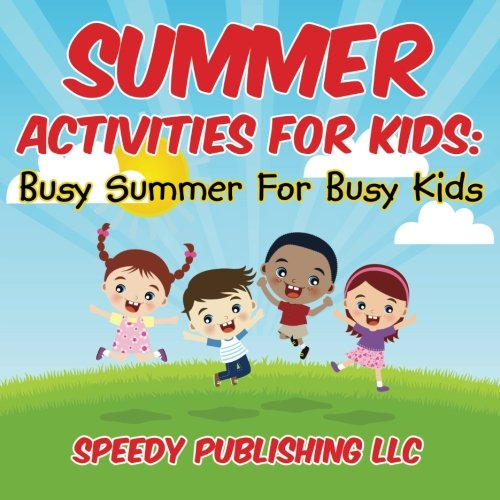 Summer Activities For Kids: Busy Summer For Busy Kids