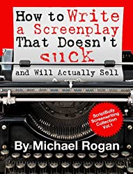How to Write a Screenplay That Doesn't Suck and Will Actually Sell (ScriptBully Book Series 1) (English Edition)