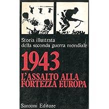 """1943 l'assalto alla """"Fortezza Europa"""" . Storia illustrata della seconda guerra mondiale."""