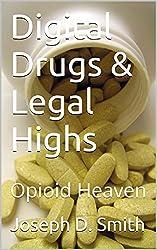 Digital Drugs & Legal Highs: Opioid Heaven