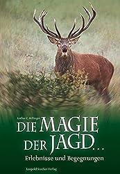 Die Magie der Jagd...: Erlebnisse und Begegnungen