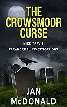 The Crowsmoor Curse (A Mike Travis Paranormal Investigation Book 1) (English Edition) par [McDonald, Jan]