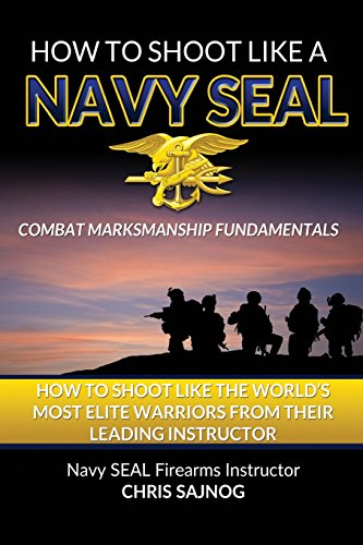 How to Shoot Like a Navy SEAL: Combat Marksmanship Fundamentals por Chris Sajnog