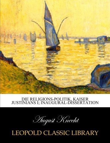 Die Religions-Politik, Kaiser Justinians I; Inaugural-Dissertation