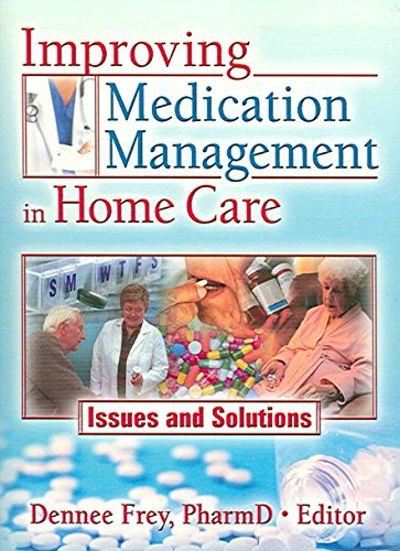 [(Improving Medication Management in Home Care : Issues and Solutions)] [Edited by Dennee Frey] published on (November, 2005)
