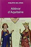 Alienor d'Aquitaine : Epouse de Louis VII, mère de Richard Coeur de Lion
