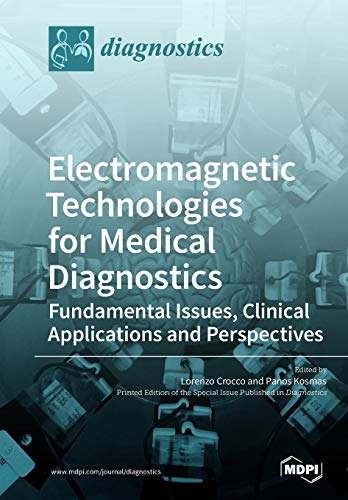 Electromagnetic Technologies for Medical Diagnostics: Fundamental Issues, Clinical Applications and Perspectives