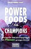 Power Foods for Champions: Wie Sportler ihre Leistungsgrenzen  mit Pflanzen sprengen können - Philipp Homer Graff