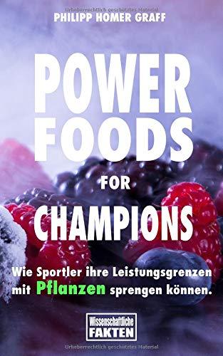 Power Foods for Champions: Wie Sportler ihre Leistungsgrenzen  mit Pflanzen sprengen können. (Sportliche Pflanzen)