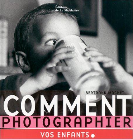 Comment photographier vos enfants par Bertrand Machet