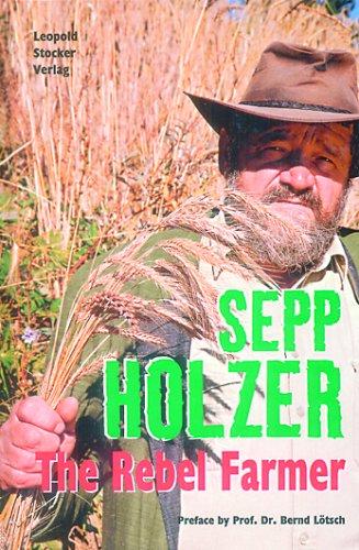 Sepp Holzer: The Rebel Farmer por Sepp Holzer