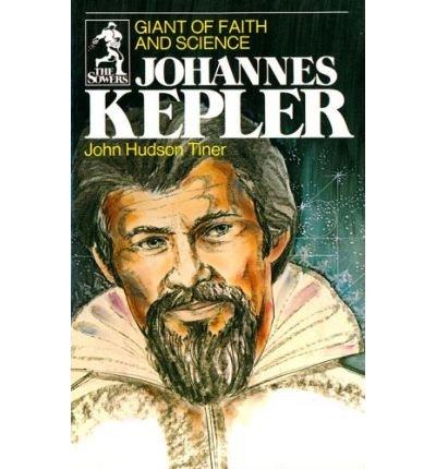 [(Johannes Kepler: Giant of Faith and Science )] [Author: John Hudson Tiner] [Jun-1977] par John Hudson Tiner
