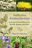 Authentic Aromatherapy: Essential Oils and Blends for Health, Beauty, and Home (English Edition)