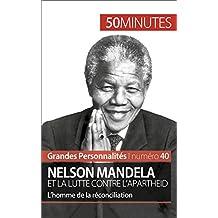 Nelson Mandela et la lutte contre l'apartheid: L'homme de la réconciliation (Grandes Personnalités t. 40)