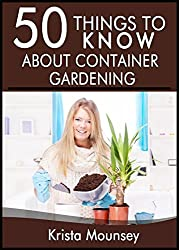 50 Things to Know About Container Gardening: Tips & Tricks for Starting and Maintaining Your Own Container Garden (English Edition)