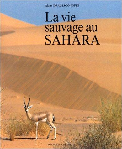LA VIE SAUVAGE AU SAHARA par Alain Dragesco-Joffé