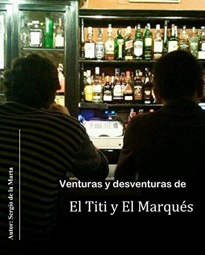Venturas y desventuras de El Titi y El Marqués por Sergio de la Marta Cienfuegos