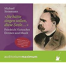 """""""Sie hätte singen sollen, diese Seele..."""": Nietzsches Denken und Musik"""