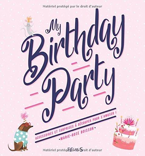 My birthday party : Accessoires et surprises à découper pour s'amuser ! par Marie-Rose Boisson