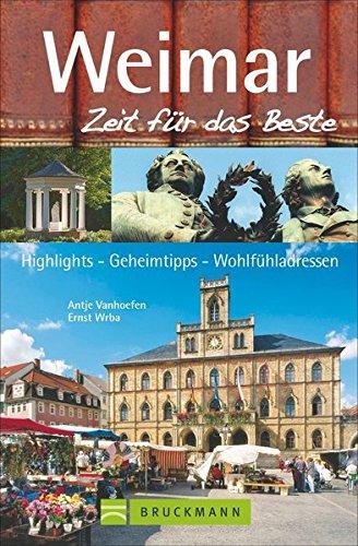 Weimar - Zeit für das Beste: Highlights - Geheimtipps - Wohlfühladressen