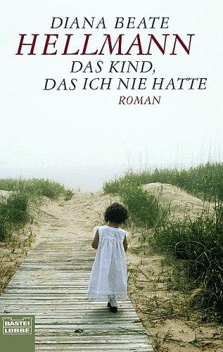 Bastei Lübbe (Bastei Lübbe Taschenbuch) Das Kind, das ich nie hatte: Roman: Ein kleiner Traum von einem großen Leben