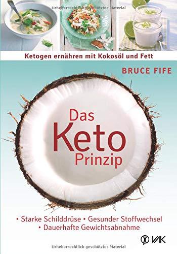 Das Keto-Prinzip: Ketogen ernähren mit Kokosöl und Fett: Starke Schilddrüse - gesunder Stoffwechsel - dauerhafte Gewichtsabnahme (Fisch-öle Bio)