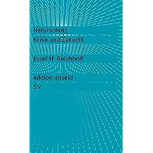 Naturschutz: Krise und Zukunft (edition unseld)