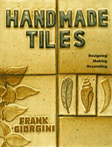 Handmade Tiles: Designing, Making, Decorating - Tile Bridge
