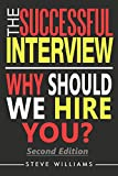 The Successful Interview: 2nd Ed. Why Should We Hire You? (Interview Questions) (English Edition)...