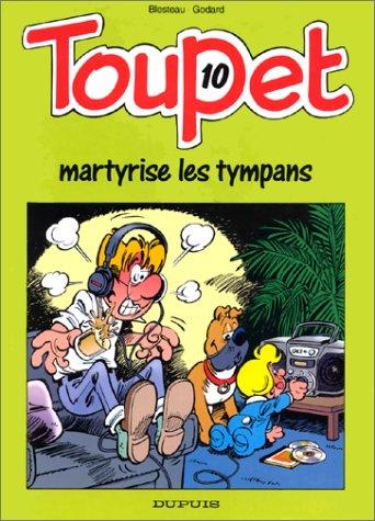 Toupet - tome 10 - TOUPET MARTYRISE LES TYMPANS