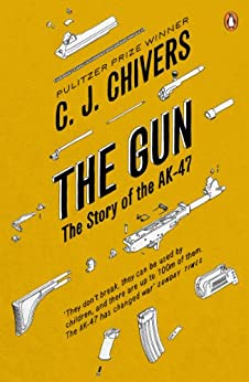 The Gun: The Story of the AK-47 by [Chivers, C. J.]