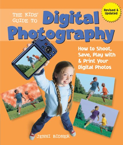 The Kids Guide To Digital Photography How To Shoot Save Play With Print Your Digital Photos