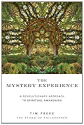 The Mystery Experience: A Revolutionary Approach to Spiritual Awakening by Tim Freke (2012-05-10)