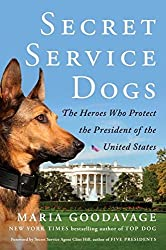 Secret Service Dogs: The Heroes Who Protect the President of the United States by Maria Goodavage (2016-10-25)