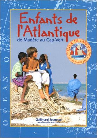 ENFANTS DE L'ATLANTIQUE. Tome 1, de Madère au Cap-Vert