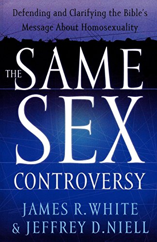 The Same Sex Controversy: Defending and Clarifying the Bible's Message About Homosexuality by White, James, Niell, Jeff (2002) Paperback