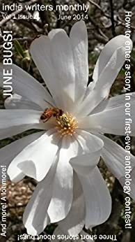 Indie Writers Monthly: Vol 1 Issue 3: June Bugs! by [Dilloway, P.T., Leon, Andrew, Ulbrich Almazan, Sandra, Carl, Rusty]
