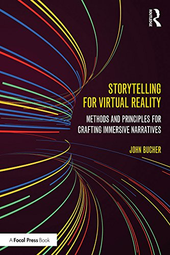 Storytelling for Virtual Reality: Methods and Principles for Crafting Immersive Narratives (English Edition) par John Bucher