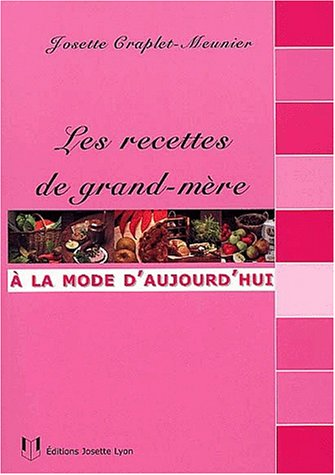 Les Bonnes Recettes de grand'mère au goût du jour par Josette Craplet-Meunier
