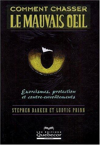 Comment chasser le mauvais oeil : Exorcismes, protection et contre-envoûtements par Stephen Barker