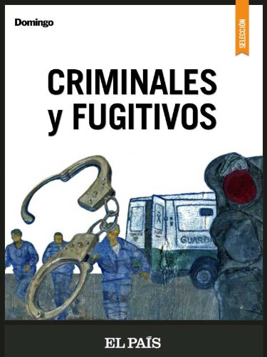 Criminales y fugitivos por EL PAÍS