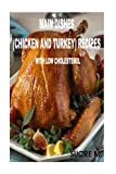 Main Dishes (Chicken and Turkey) Recipes with Low Cholesterol: Main Dishes (Chicken and Turkey) Recipes with Low Cholesterol