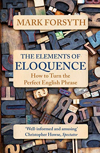 The Elements of Eloquence. How to Turn the Perfect English Phrase por Mark Forsyth