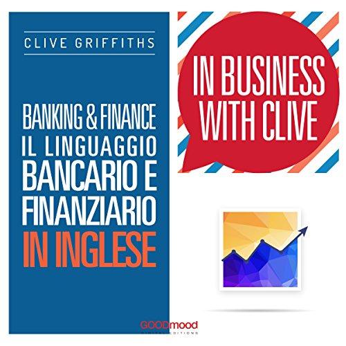 Banking & Finance: Il linguaggio bancario e finanziario in inglese (In Business With Clive)  Audiolibri