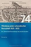 """Würzburg unter schwedischer Herrschaft (1631 - 1633) - Die """"summarische Beschreibung"""" des Joachim Ganhorn: Edition und historische Einordnung ... des Bistums und Hochstifts Würzburg?) - Christian Leo (Hg.)"""