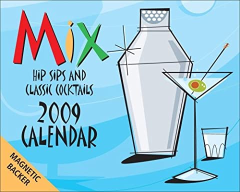 Mix 2009 Calendar: Hip Sips and Classic Cocktails