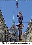 Die Brunnenfiguren von Bern (Wandkalender 2019 DIN A2 hoch): Bern. Wunderschöne, mittelalterliche Brunnen zieren die Hauptstadt der Schweiz. (Monatskalender, 14 Seiten ) (CALVENDO Orte)